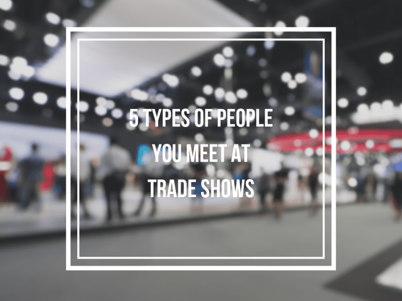 The Five Types of People You'll Meet at an Exhibition or Trade Fair