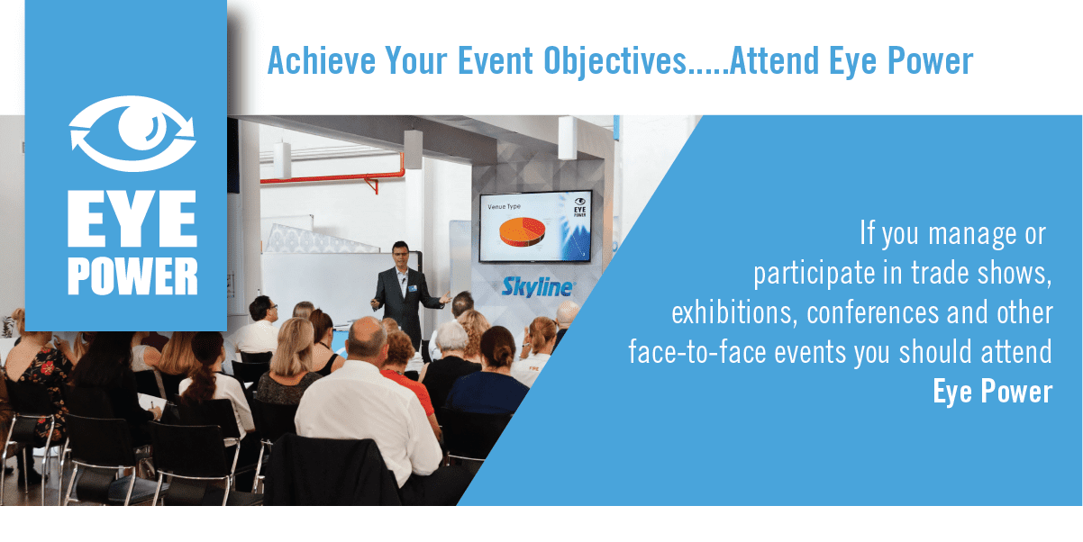 Achieve your Event Marketing Objectives with Eye Power…