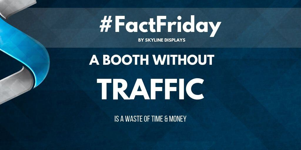 #FactFriday: A Booth Without Traffic Is A Waste