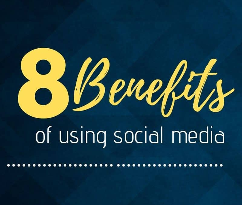 Top 8 Benefits of Using Social Media!