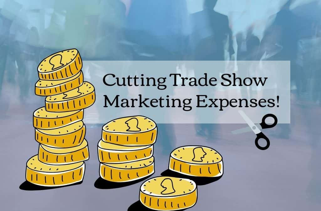Cutting Trade Show Marketing Expenses!