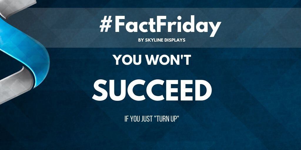 #FactFriday-You Won't Succeed If You Just Turn Up!