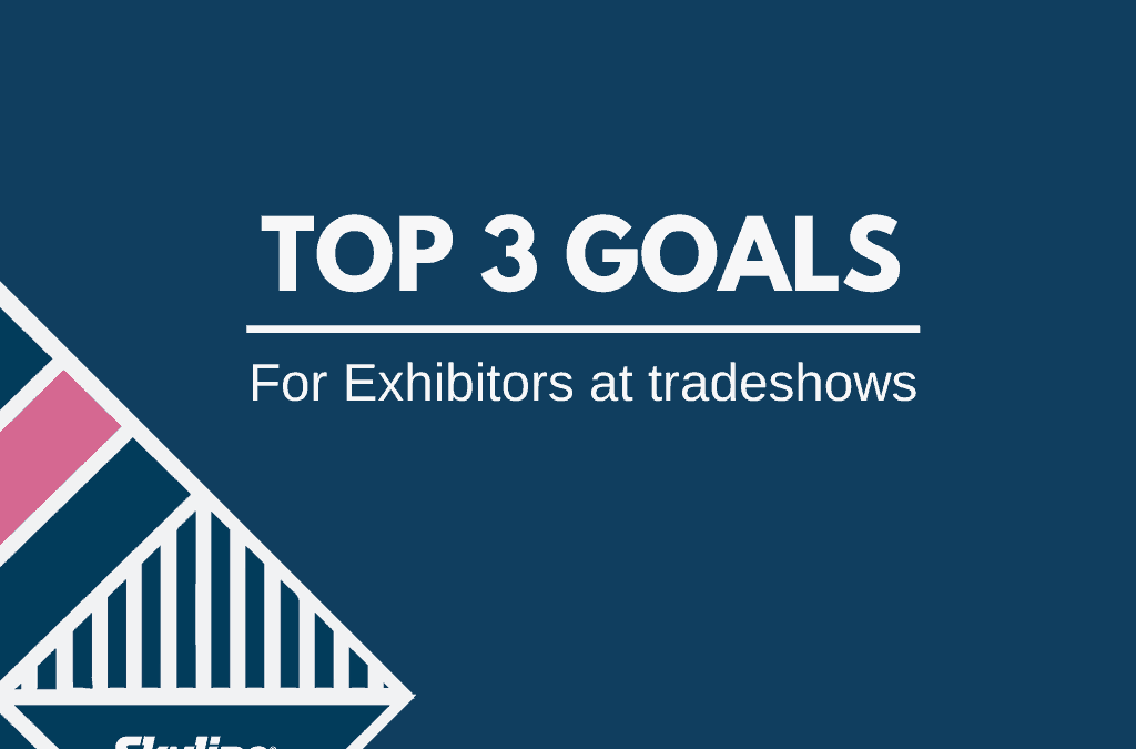The Top Three Goals For Exhibitors