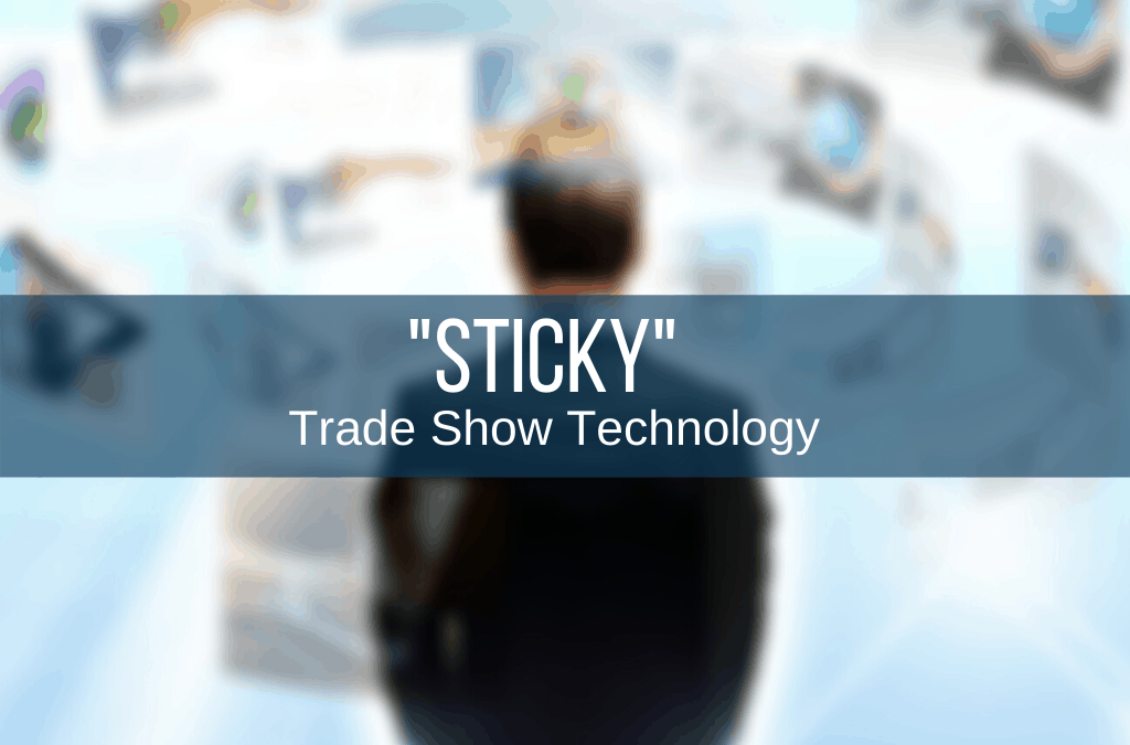 """STICKY"" TRADE SHOW TECHNOLOGY"