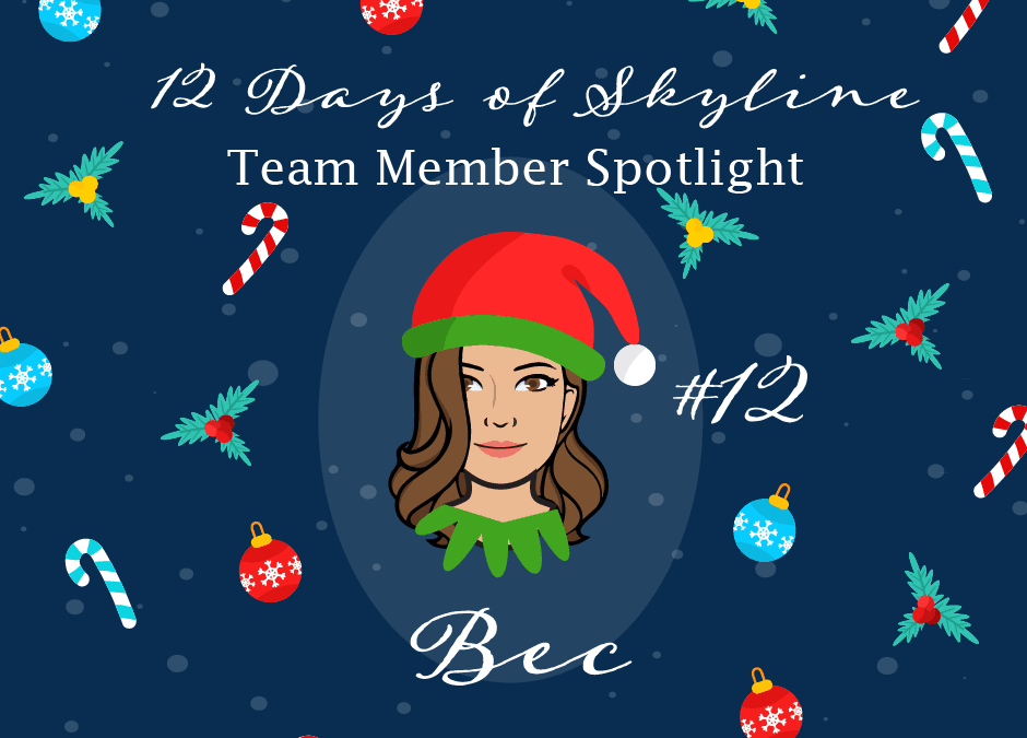 12 Days Of Skyline Team Member Spotlight – Bec