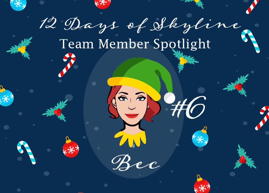 12 Days Of Skyline Team Member Spotlight -Bec