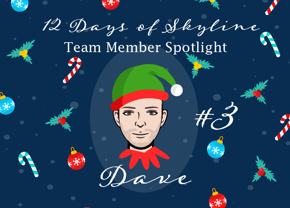 12 Days Of Skyline Team Member Spotlight – Dave