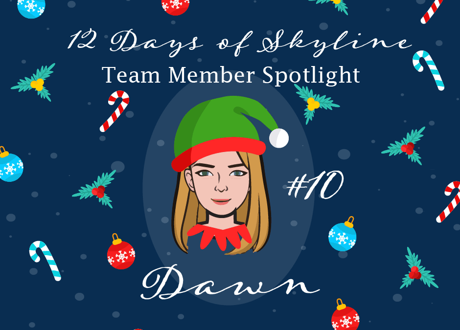 12 Days Of Skyline Team Member Spotlight – Dawn