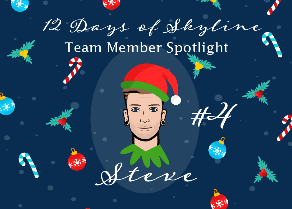 12 Days Of Skyline Team Member Spotlight – Steve