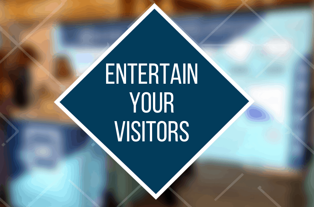 Entertain Your Visitors