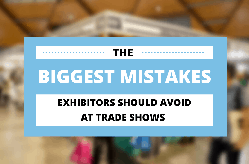 The Biggest Mistakes Exhibitors Should Avoid at Trade Shows
