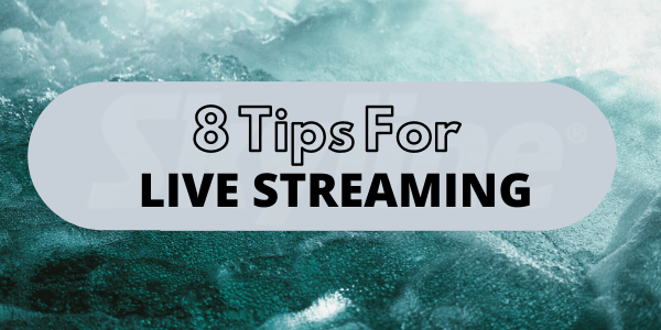 8 Tips for Live Streaming