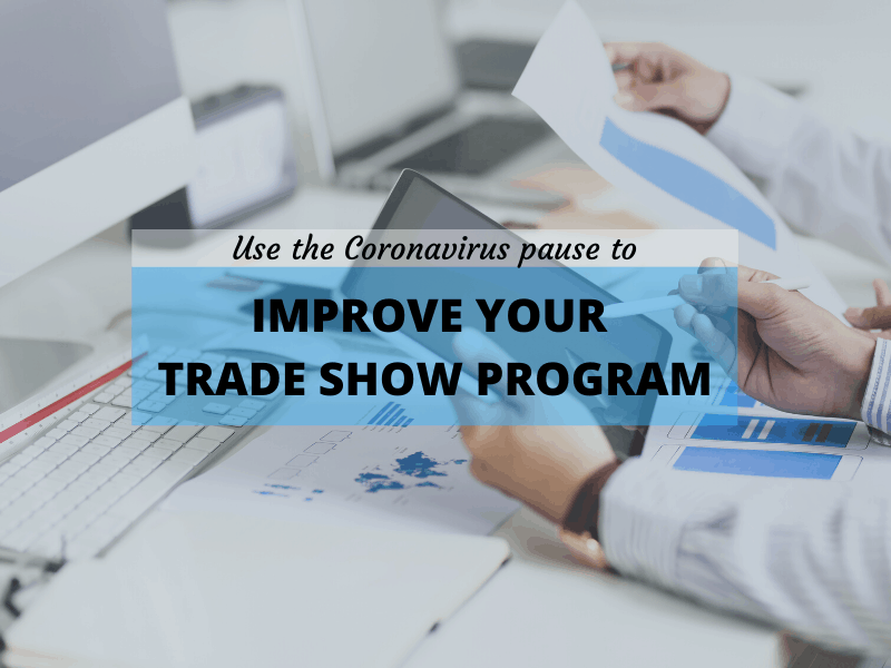 Use The Coronavirus Pause To Improve Your Trade Show Program