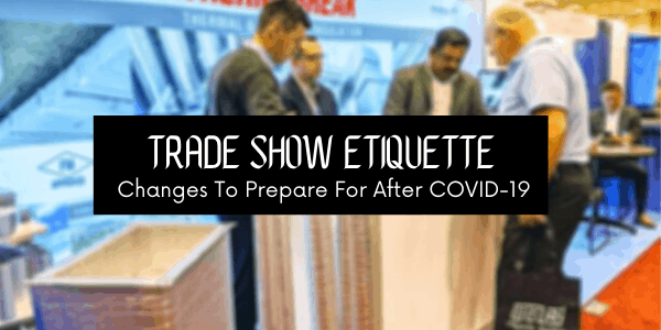 Trade Show Etiquette Changes To Prepare For After COVID-19