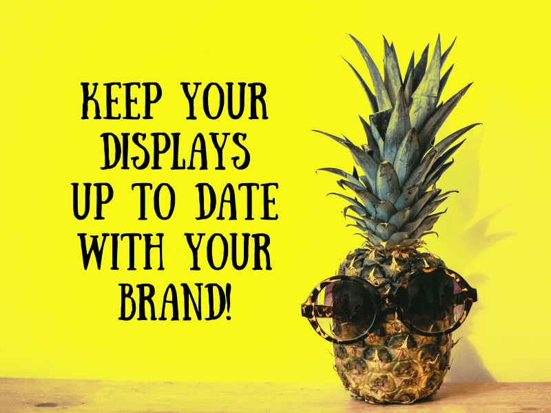Keep Your Displays Up To Date With Your Brand!