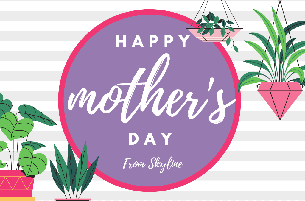 Happy Mother's Day From Skyline!