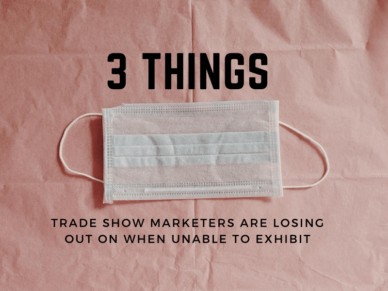3 Things Trade Show Marketers Are Losing Out On When Unable To Exhibit