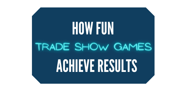 How Fun Trade Show Games Achieve Results