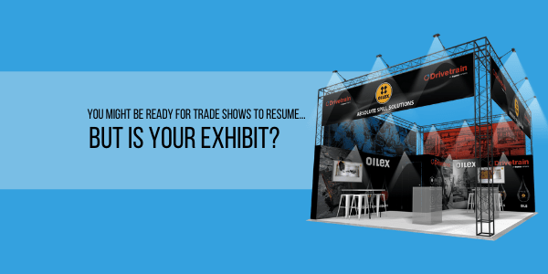 You Might Be Ready For Trade Shows To Resume, But Is Your Exhibit?