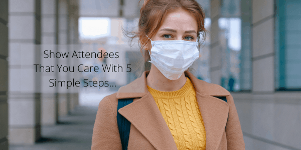 Show Attendees That You Care With 5 Simple Steps…