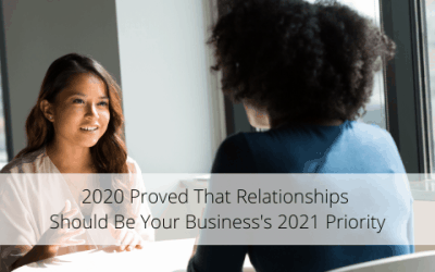 2020 Proved That Relationships Should Be Your Business's 2021 Priority
