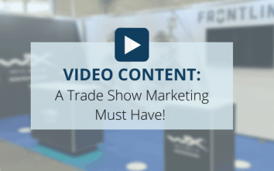 Video Content: A Trade Show Marketing Must Have